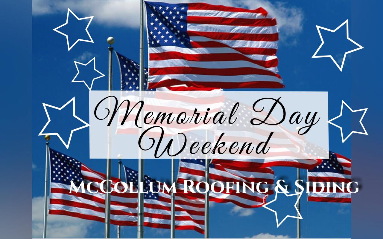 Memorial Day Weekend Is Here Mccollum Roofing Amp Siding